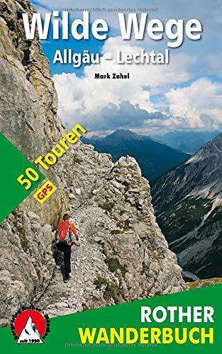 Wilde Wege Allgäu - Lechtal: 50 Touren. Mit GPS-Daten. (Rother Wanderbuch)