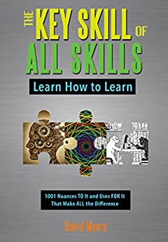 The Key Skill of All Skills: Learn How to Learn by [Myers, David]