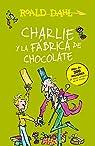 Charlie Y La Fábrica de Chocolate / Charlie and the Chocolate Factory = Charlie and the Chocolate Factory par Roald Dahl