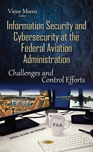 Information Security & Cybersecurity at the Federal Aviation Administration (Defense Security Strategies Se) by Victor Morris (2015-09-01)