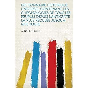 Dictionnaire Historique Universel Contenant Les Chronologies de Tous Les Peuples Depuis L'Antiquite La Plus Reculee Jusqu'a Nos Jours
