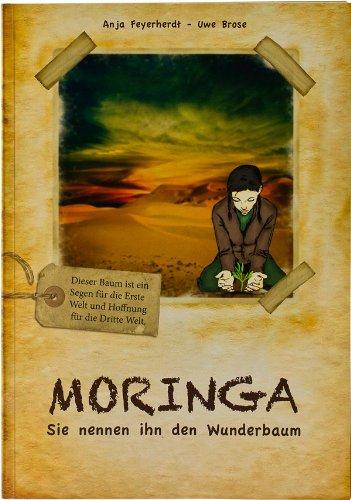 Moringa - Sie nennen ihn den Wunderbaum Wunderbaum Moringa