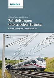 Fahrleitungen elektrischer Bahnen: Planung, Berechnung, Ausführung, Betrieb