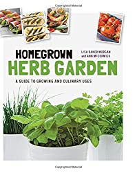 Homegrown Herb Garden: A Guide to Growing and Culinary Uses by Lisa Baker Morgan (2015-01-15)