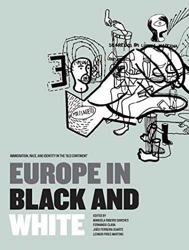 Europe in Black & White: Immigration, Race, and Identity in the 'Old Continent' (English Edition)