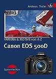 Canon EOS 500D, KAMERA & MOTIVE von A-Z: Systemlexikon