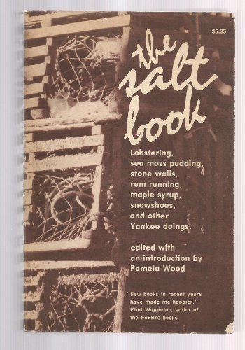 The Salt Book: Lobstering, Sea Moss Pudding, Stone Walls, Rum Running, Maple Syrup, Snowshoes, and Other Yankee Doings by Pamela Wood (1977-06-01)