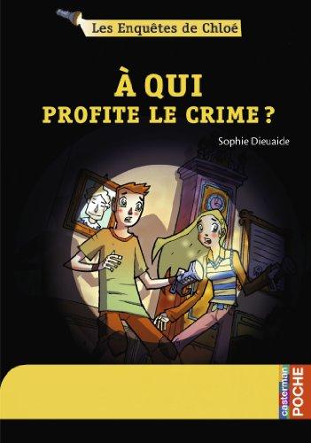 Les enquêtes de Chloé, Tome 1 : A qui profite le crime ?