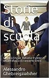 Storie di scuola: Libro bilingue Italiano Inglese in un?antologia di racconti brevi (Racconti bilingue Vol. 5) (Italian