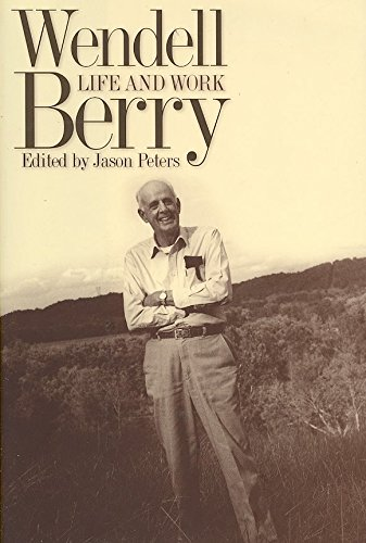 [Wendell Berry: Life and Work] (By: Jason Peters) [published: July, 2007]
