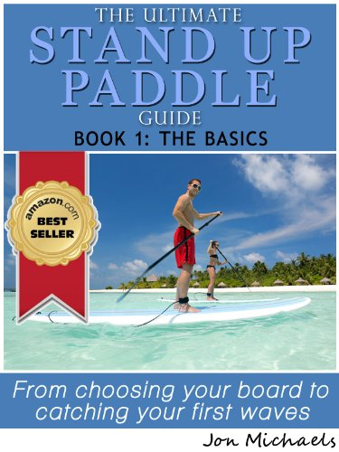 The Ultimate Stand Up Paddle Guide - Book 1: The Basics (Stand Up Paddle Guides) (English Edition) por Jon Michaels