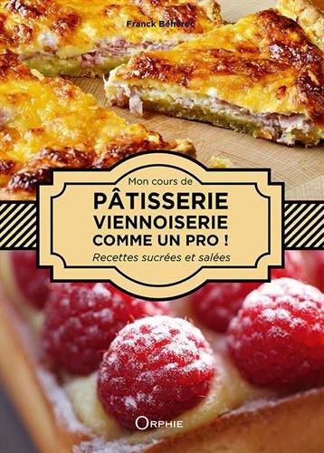 Pâtisserie, viennoiserie sucrée/salée, comme un pro !