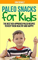 Paleo Snacks for Kids: The Best Kid-Approved Paleo Recipes to Keep them Healthy and Happy!