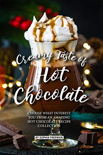 Chocolate: Choose what Interest you from an Amazing Hot Chocolate Recipe Collection (English Edition) ()