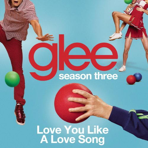 Love You Like A Love Song (Gle...