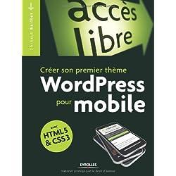 Créer son premier thème WordPress pour mobile: Avec HTML5 et CSS3.