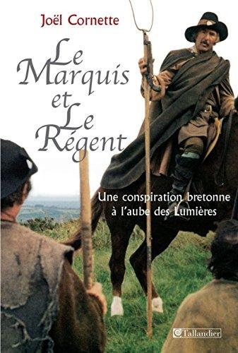 Le marquis et le régent : Une conspiration bretonne à l'aube des Lumières par Joël Cornette, Eva Guillorel