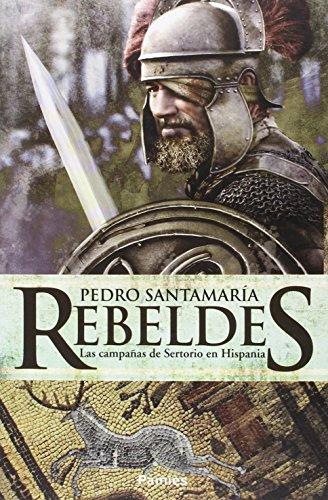 Rebeldes. Las Campañas De Sertorio En Hispania (Histórica) por Pedro Santamaría Fernández