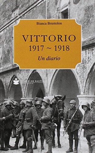 Vittorio Veneto 1917-1918. Un diario