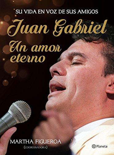 Juan Gabriel: un amor eterno por Martha Figueroa