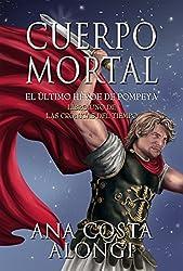 Cuerpo Mortal: El último héroe de Pompeya (Las crónicas del tiempo nº 1) (Spanish Edition)
