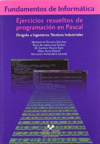 Fundamentos de informática. Ejercicios resueltos de programación en Pascal. Dirigido a ingenieros técnicos industriales