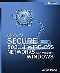 Deploying Secure 802.11 Wireless Networks with Microsoft® Windows®