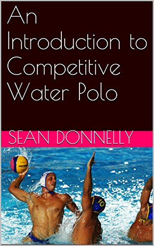 An Introduction to Competitive Water Polo (English Edition) por Sean Donnelly