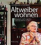 Altweiberwohnen: Gespräche und Fotografien über das Wohnen im Alter