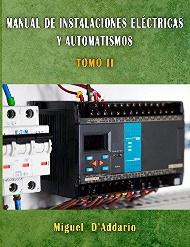 Manual de Instalaciones eléctricas y automatismos: TOMO II (Electricidad industrial nº 2) por Miguel D'Addario