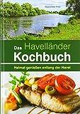 Das Havelländer Kochbuch: Heimat genießen entlang der Havel