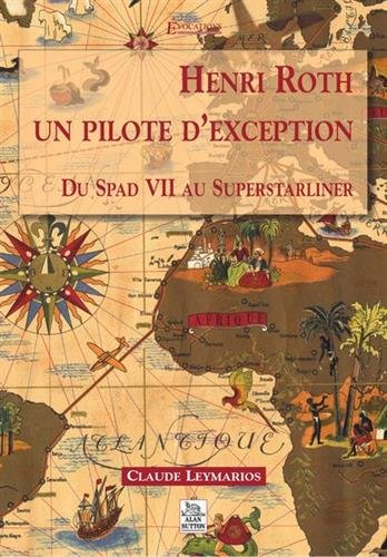 Henri Roth : Un pilote d'exception : Du Spad VII au Superstarliner