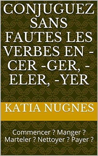 Couverture du livre Conjuguez sans fautes les verbes en -cer -ger, -eler, -yer: Commencer ? Manger ? Marteler ? Nettoyer ? Payer ?