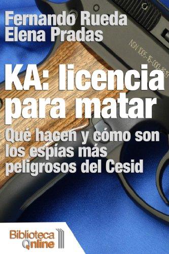 KA: Licencia para matar. Qué hacen y cómo son los espías más peligrosos del Cesid por Fernando Rueda
