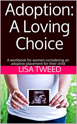 Adoption: A Loving Choice: A workbook for women considering an adoptive placement for their child (English Edition)