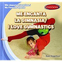 Me encanta la gimnasia / I Love Gymnastics (Mis Deportes Favoritos / My Favorite Sports)