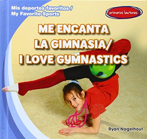 Me encanta la gimnasia / I Love Gymnastics (Mis Deportes Favoritos / My Favorite Sports) por Ryan Nagelhout