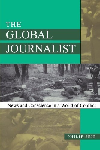 The Global Journalist: News and Conscience in a World of Conflict by Seib Professor of Journalism Public Diplomacy and Internat (2001) Paperback