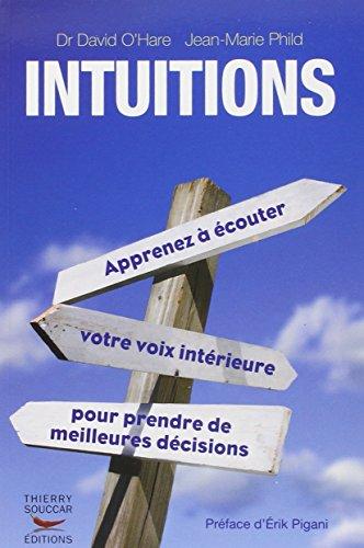 Intuitions : Apprenez à écouter, votre voix intérieure, pour prendre de meilleures décisions par David O'Hare