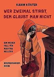 Wer zweimal stirbt, dem glaubt man nicht: Ein neuer Fall für Martha Millers (Bremerhaven-Krimi)