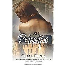 Su Príncipe: Romance, Erótica y Matrimonio de Conveniencia con el Príncipe Medieval (Novela de Fantasía Romántica y Erótica)
