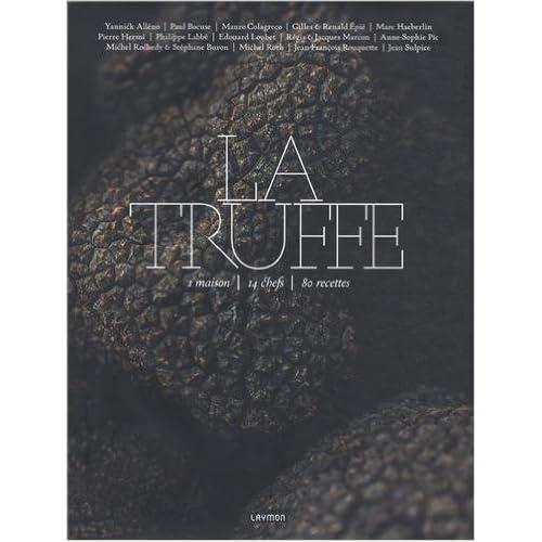 La truffe : 1 maison, 14 chefs, 80 recettes de Catherine Guérin,Yannick Alléno,Paul Bocuse ( 28 novembre 2012 )