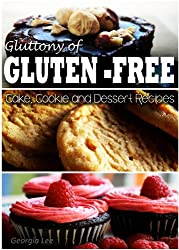 Gluttony of Gluten Free - Cake, Cookie, and Dessert Recipes (Gluttony of Gluten-Free) (English Edition)