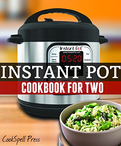 The Instant Pot Cookbook For Two: 110+ SET & FORGET Recipes For Grains, Lentils, Veggies, Seafood, Poultry, Beefs, Porks, Soups...