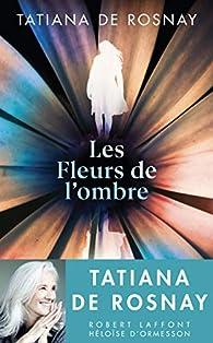 Les fleurs de l'ombre par Tatiana de Rosnay
