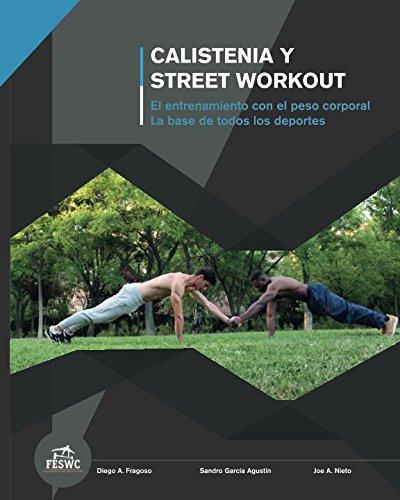 Calistenia y Street Workout: El entrenamiento con el peso corporal. La base de todos los deportes.: El entrenamiento con el peso corporal. La base de todos los deportes. por Sr. Sandro García Agustín