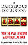 A Dangerous Delusion: Why the West Is Wrong About Nuclear Iran (Kindle Single)