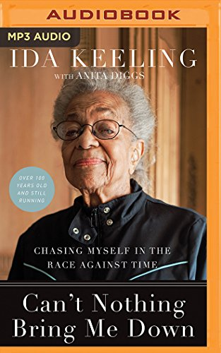 Can't Nothing Bring Me Down: Chasing Myself in the Race Against Time por Ida Keeling
