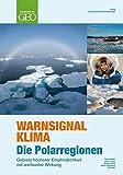 WARNSIGNAL KLIMA: Die Polarregionen: Gebiete höchster Empfindlichkeit mit weltweiter Wirkung