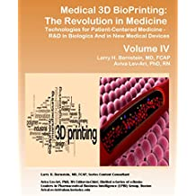 Medical 3D BioPrinting – The Revolution in Medicine Technologies for Patient-centered Medicine: From R&D in Biologics to New Medical Devices (Series E: Patient-Centered Medicine Book 4)